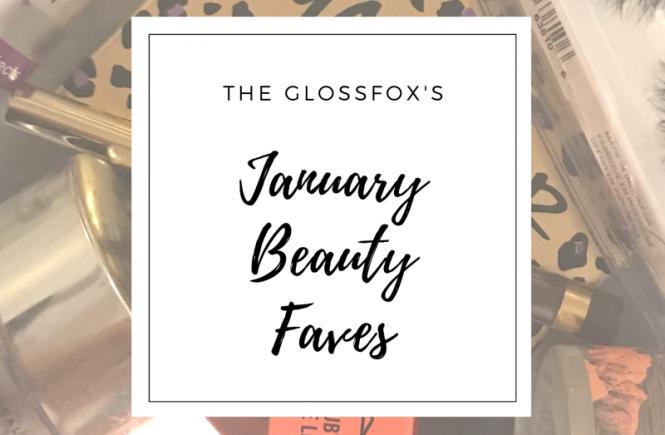 The Glossfox's January Beauty Faves
