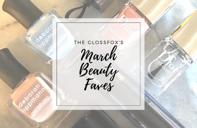 The Glossfox's March Beauty Faves