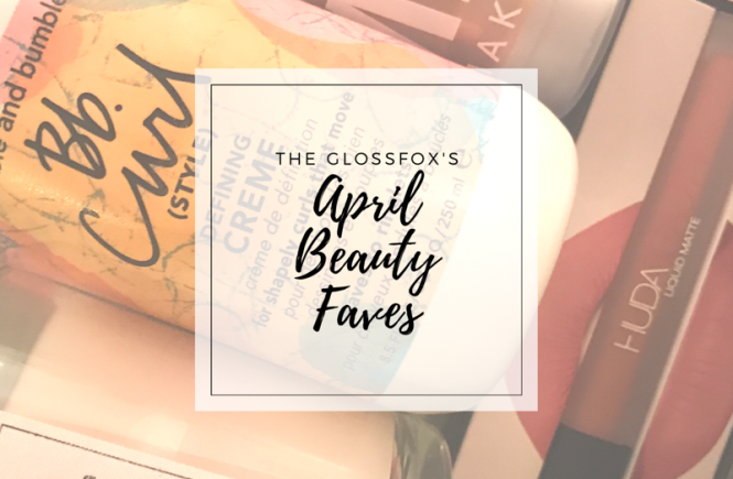 The Glossfox's April 2017 Beauty Faves