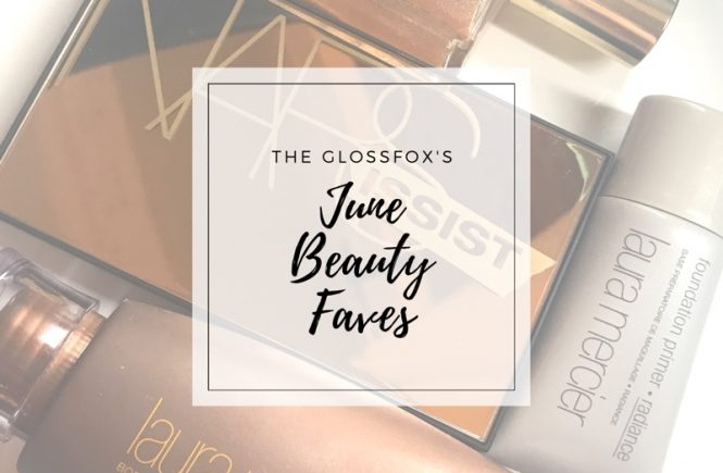 The Glossfox's Summer Beauty Faves for June 2017