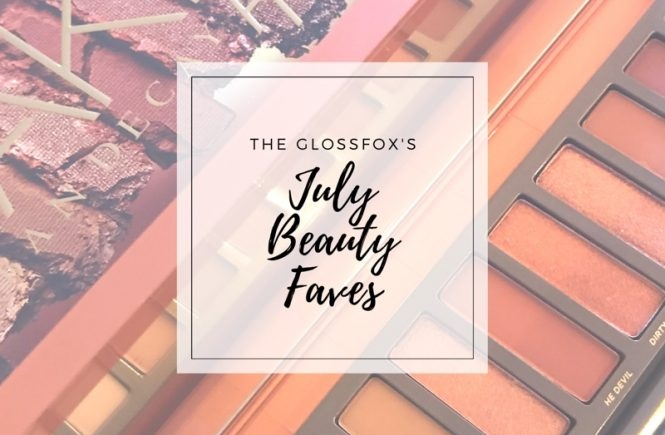 The Glossfox's Beauty Faves for July 2017
