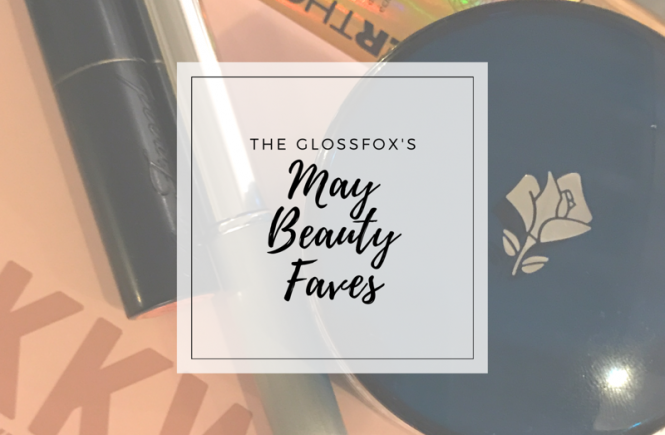 The Glossfox's Favorite Beauty Products for May 2017
